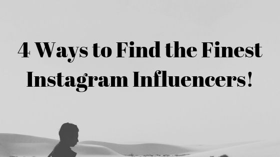 4 ways to find the finest Instagram influencers for your business!